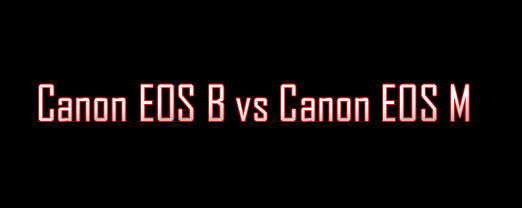 Canon EOS B vs Canon EOS M