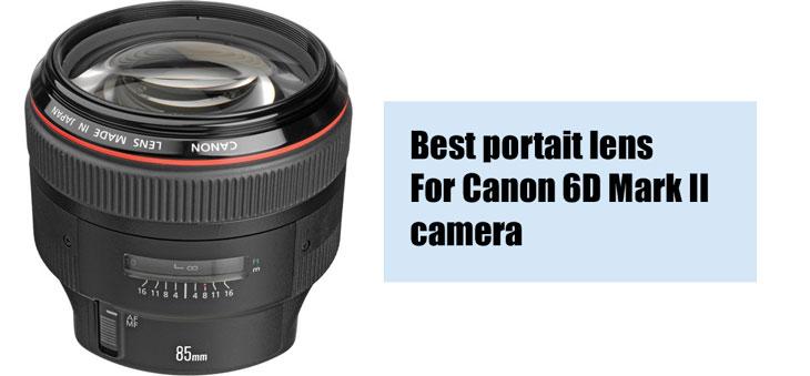 Best portai lens for Canon 6D mark II