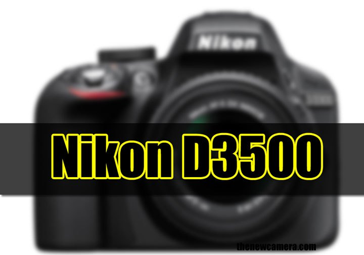 Nikon D3500 camera coming