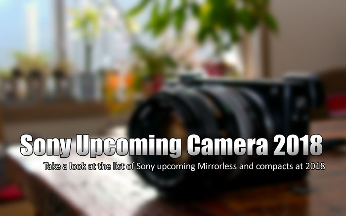 Sony upcoming camera 2018